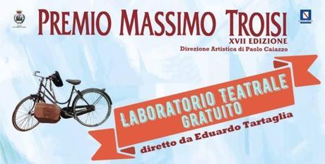 Premio Massimo Troisi, al via laboratori teatrali gratuiti: come presentare domanda