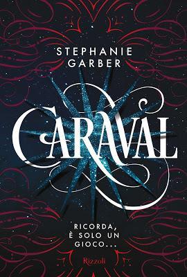 SEGNALAZIONE - Caraval di Stephanie Garber | Rizzoli