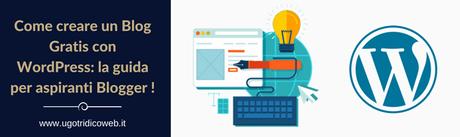 Guida su come creare un blog gratis con WordPress per chi vuole iniziare da blogger.