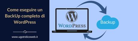 Scopri come si crea un backup wordpress completo: in manuale o con l'aiuto dei plugin.