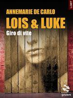 Lois & Luke.Giro di vite - Annemarie De Carlo