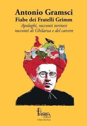 Catartica Edizioni presenta le fiabe dei fratelli Grimm tradotte da Gramsci