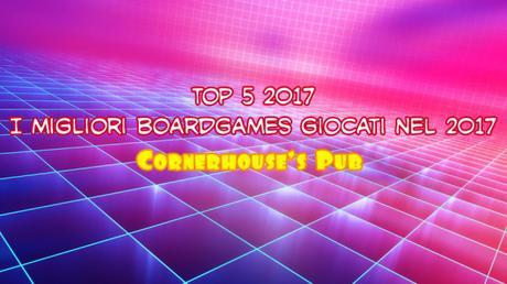 Top 5 2017. I migliori Boardgames giocati nel 2017