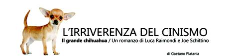 L'IRRIVERENZA DEL CINISMO | Il grande chihuahua | Un romanzo di Luca Raimondi e Joe Schittino