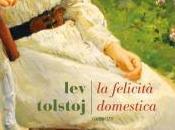 Tolstoj romanzo vita privata/La felicità domestica