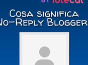 No-Reply Blogger: cosa significa occorre fare esserlo