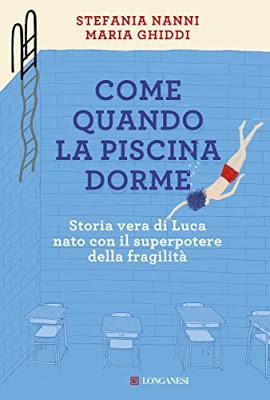 SEGNALAZIONE - Come quando la piscina dorme di Stefania Nanni e Maria Ghiddi  | Longanesi