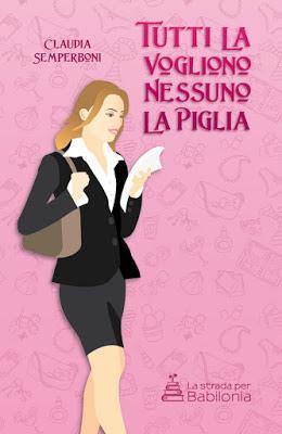 Segnalazione - TUTTI LA VOGLIONO NESSUNO LA PIGLIA di Claudia Semperboni