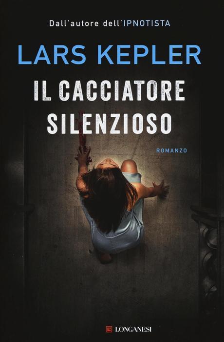 Il cacciatore silenzioso, di Lars Kepler – Recensione