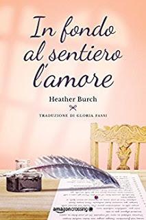 """Anteprima: """"IN FONDO AL SENTIERO L'AMORE"""" di Heather Burch"""