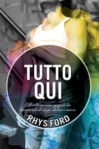 Nuova uscita: 19 giugno – Tutto qui di Rhys Ford