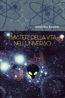 I MISTERI DELLA VITA NELL'UNIVERSO - di Gioacchino Savarese