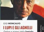 lupi agnelli. Ombre misteri della famiglia potente d'Italia Gigi Moncalvo