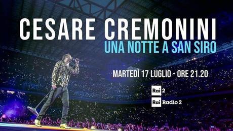 """17/07/2018 – 21:15 #RAI2: CESARE CREMONINI IN CONCERTO Il """"miracolo pop"""" di San Siro"""