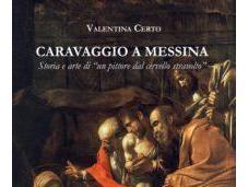 Valentina Certo, autrice saggio 'Caravaggio Messina': Sicilia Caravaggio rappresentato importanti commissioni pubbliche private