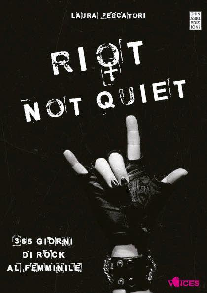 "Laura Pescatori-""Rriot Not Quiet-365 giorni di rock al femminile"""