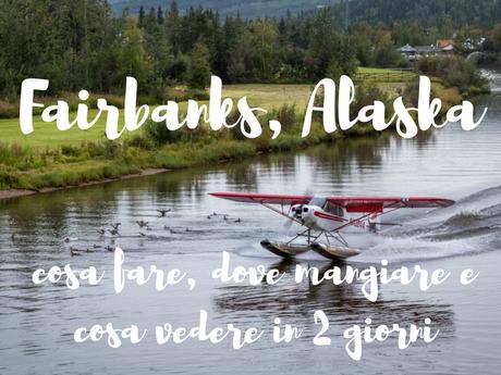 Fairbanks, Alaska: cosa fare, dove mangiare, cosa vedere in 2 giorni