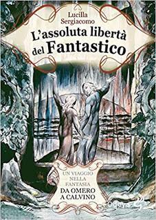 Segnalazione uscita letteraria: L'assoluta libertà del fantastico. Un viaggio nella fantasia da Omero a Calvino di Lucilla Sergiacomo