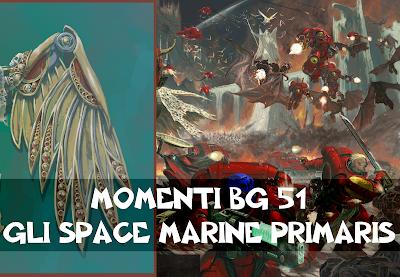 Momenti BG 51: Gli Space Marine Primaris
