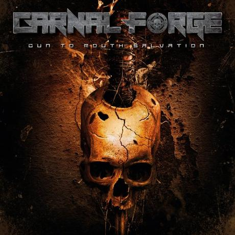 Peggio di una sbornia: CARNAL FORGE – Gun To Mouth Salvation