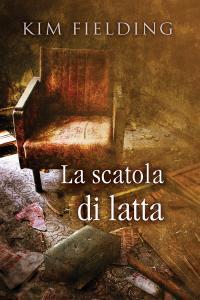 """Anteprima: """"LA SCATOLA DI LATTA"""" di Kim Fielding"""
