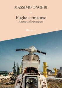 """Massimo Onofri, """"Fughe e rincorse. Ancora sul Novecento"""""""
