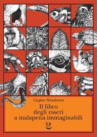 Il libro degli esseri a malapena immaginabili - Caspar Henderson