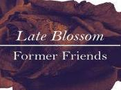 Former Friends Late Blossom