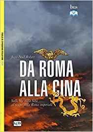 Roma e la Cina si incontrano sulla Via della seta: la legione scomparsa