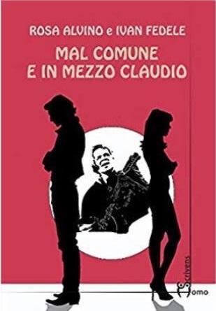 """""""Mal comune e in mezzo Claudio"""", il secondo romanzo di Rosa Alvino e Ivan Fedele"""