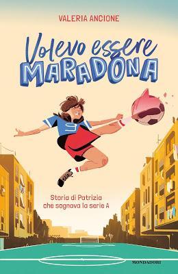 [Novità in libreria] Volevo essere Maradona, di Valeria Ancione