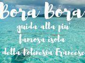 Bora Bora: cosa fare nella famosa isola della Polinesia Francese.