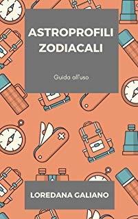 """Loredana Galiano, """"Astroprofili zodiacali"""""""