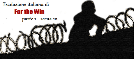 For the Win, di Cory Doctorow – Parte 1, Scena 10