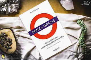 Senza grazie. Ventisette storie nella metropolitana di Londra  di Pino Sassano