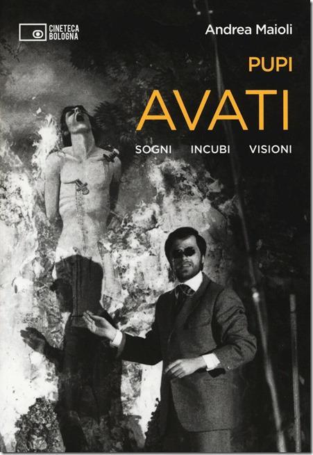 Pupi Avati. Sogni incubi visioni - Andrea Maioli L