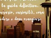 Cosa fare Seattle: guida definitiva. Itinerario, curiosità, cosa vedere dove mangiare.