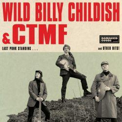 """WILD BILLY CHILDISH & CTMF    """"LAST PUNK STANDING…and other hits!"""" (DAMAGED GOODS – 2019)"""