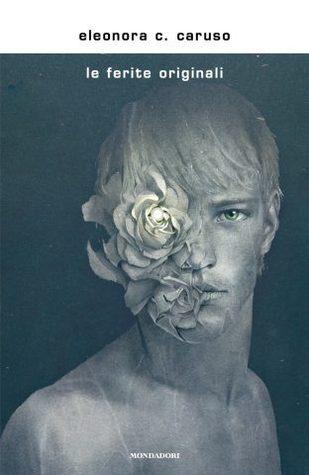 Le ferite originali di Eleonora C. Caruso