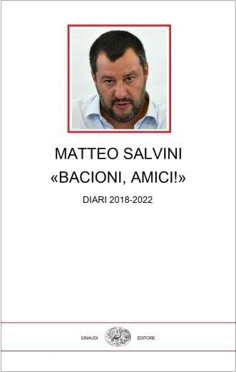Matteo Salvini - «Bacioni, amici!» - Einaudi 2067