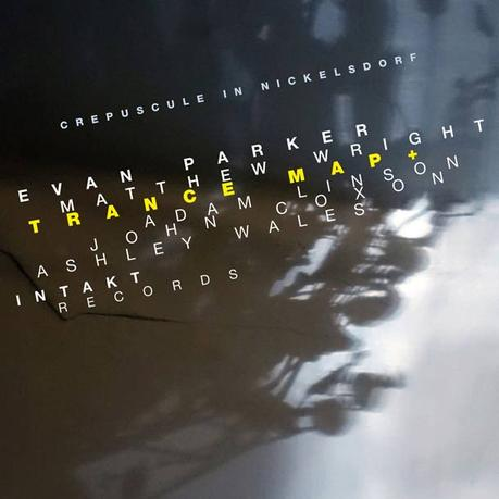 EVAN PARKER, MATTHEW WRIGHT. TRANCE MAP+, Crepuscule In Nickelsdorf