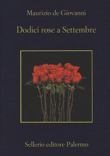 Dodici rose a Settembre - Maurizio De Giovanni - copertina