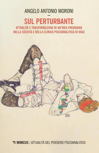 Sul Perturbante. Attualità e trasformazioni di un'idea freudiana nella società e nella clinica psicoanalitica di oggi, Mimesis Edizioni, 2019.