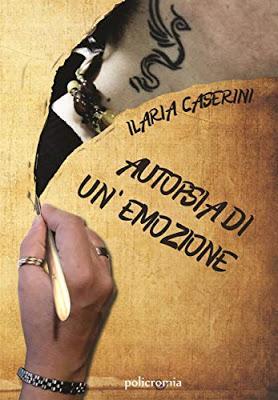 Segnalazione:  Autopsia di un'emozione di  Ilaria Caserini