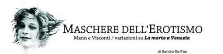 MASCHERE DELL'EROTISMO | Mann e Visconti | Variazioni su La morte a Venezia
