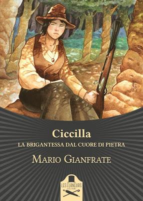 SEGNALAZIONE - Ciccilla – La brigantessa dal cuore di pietra di Mario Gianfrate | Les Flâneurs Edizioni