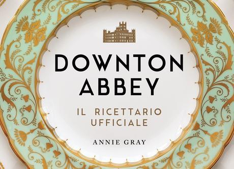 Downton Abbey: arriva il ricettario ufficiale della famiglia Crawley. E ci sono anche le madeleine