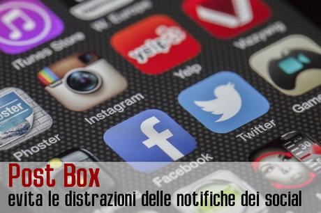 Post Box   evita le distrazioni delle notifiche dei social