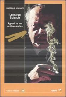 Leonardo Sciascia. Appunti su uno scrittore eretico - Marcello Benfante - copertina