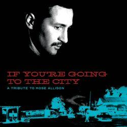 AA.VV. – If You're Going To The City: A Tribute To Mose Allison